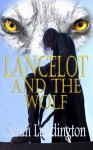 Lancelot And The Wolf - Sarah Luddington