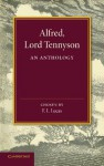 Alfred, Lord Tennyson: An Anthology - Alfred Tennyson, F.L. Lucas