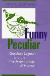 Funny Peculiar: Gershon Legman and the Psychopathology of Humor - Mikita Brottman