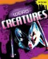 Weird Creatures. Anna Claybourne - Claybourne, Anna Claybourne