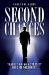 Second Chances - Transforming Adversity into Opportunity - Chuck Gallagher