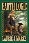 Earth Logic: Elemental Logic: Book 2 - Laurie J. Marks