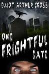 One Frightful Date - Elliot Arthur Cross