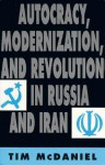 Autocracy, Modernization, and Revolution in Russia and Iran - Tim McDaniel