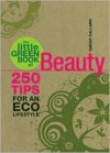 The Little Green Book of Beauty: 250 Tips for an Eco Lifestyle - Sarah Callard