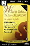 What It Takes... to Earn $1,000,000 in Direct Sales: Million Dollar Achievers Reveal the Secrets to Becoming Wildly Successful (Vol. 1) - Kirsten McCay-Smith, Brian Schwartz, Caterina Rando