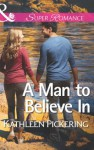 A Man to Believe In (Mills & Boon Superromance) - Kathleen Pickering