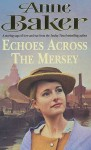 Echoes Across The Mersey - Anne Baker