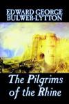 The Pilgrims of the Rhine - Edward Bulwer-Lytton