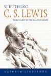 Sleuthing C.S. Lewis: More Light in the Shadowlands - Kathryn Lindskoog
