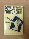 Royal Fortune: Tax, Money and the Monarchy - Phillip Hall
