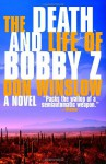The Death and Life of Bobby Z - Don Winslow