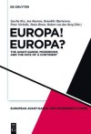 Europa! Europa?: The Avant Garde, Modernism And The Fate Of A Continent (European Avant Garde And Modernism Studies) - Sascha Bru, Jan Baetens, Peter Nicholls, Benedikt Hjartarson, Tania Orum