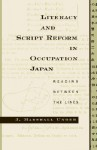 Literacy and Script Reform in Occupation Japan: Reading Between the Lines - J. Marshall Unger