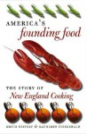 America's Founding Food: The Story of New England Cooking - Keith Stavely