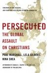 Persecuted: The Global Assault on Christians - Paul Marshall