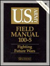 US Army Field Manual 100-5 (P) - U.S. Department of the Army, The United States Government