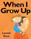 When I Grow Up - Leonid Gore