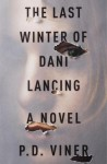 The Last Winter of Dani Lancing: A Novel - Phil Viner