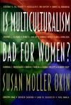 Is Multiculturalism Bad for Women? - Susan Moller Okin, Joshua Cohen, Martha C. Nussbaum, Matthew Howard