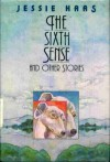 The Sixth Sense and Other Stories - Jessie Haas