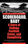 Scoreboard, Baby: A Story of College Football, Crime, and Complicity - Ken Armstrong