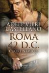 Roma 42 d.C. Cuore nemico (Italian Edition) - Adele Vieri Castellano