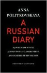 A Russian Diary: A Journalist's Final Account of Life, Corruption, and Death in Putin's Russia - Anna Politkovskaya, Arch Tait