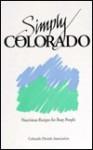 Simply Colorado: Nutritious Recipes for Busy People - Colorado Dietetic Association