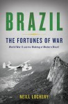 Brazil: The Fortunes of War - Neill Lochery