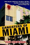Gangsters of Miami: True Tales of Mobsters, Gamblers, Hit Men, Con Men and Gang Bangers from the Magic City - Ron Chepesiuk