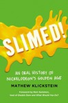 Slimed!: An Oral History of Nickelodeon's Golden Age - Mathew Klickstein
