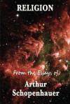 Religion from the Essays of Arhur Schopenhauer - Arthur Schopenhauer