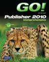 Go! with Microsoft Publisher 2010: Comprehensive [With CDROM] - Shelley Gaskin, Alicia Vargas