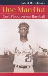 One Man Out: Curt Flood Versus Baseball - Robert M. Goldman
