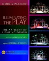 Illuminating the Play: The Artistry of Lighting Design - Dennis Parichy, Athol Fugard, Marshall Mason