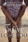 Trying Not to Love You - Megan Smith