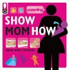 Show Mom How (Parenting Magazine): The Handbook for the Brand-New Mom - Sarah Hines Stephens, Elizabeth Dougherty