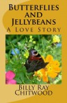 Butterflies and Jellybeans - A Love Story - Billy Ray Chitwood