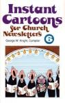 Instant Cartoons for Church Newsletters - George W. Knight, Joe Mckeever, Doug Jones, Louis D. Goodwin