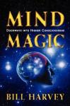 Mind Magic: Doorways Into Higher Consciousness - Bill Harvey