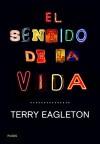 El sentido de la vida - Terry Eagleton