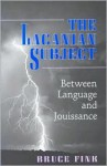 The Lacanian Subject: Between Language and Jouissance - Bruce Fink
