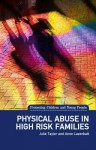 Physical Abuse in High Risk Families - Julie Taylor, Anne Lazenbatt
