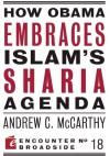 How Obama Embraces Islam's Sharia Agenda - Andrew C. McCarthy