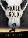 Skull Gold: A Shawn Starbuck Western - Ray Hogan