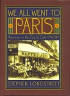 We All Went to Paris: Americans in the City of Light 1776-1971 - Stephen Longstreet