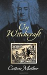 On Witchcraft - Cotton Mather