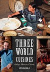 Three World Cuisines: Italian, Mexican, Chinese - Ken Albala