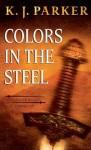 Colours in the Steel - K.J. Parker